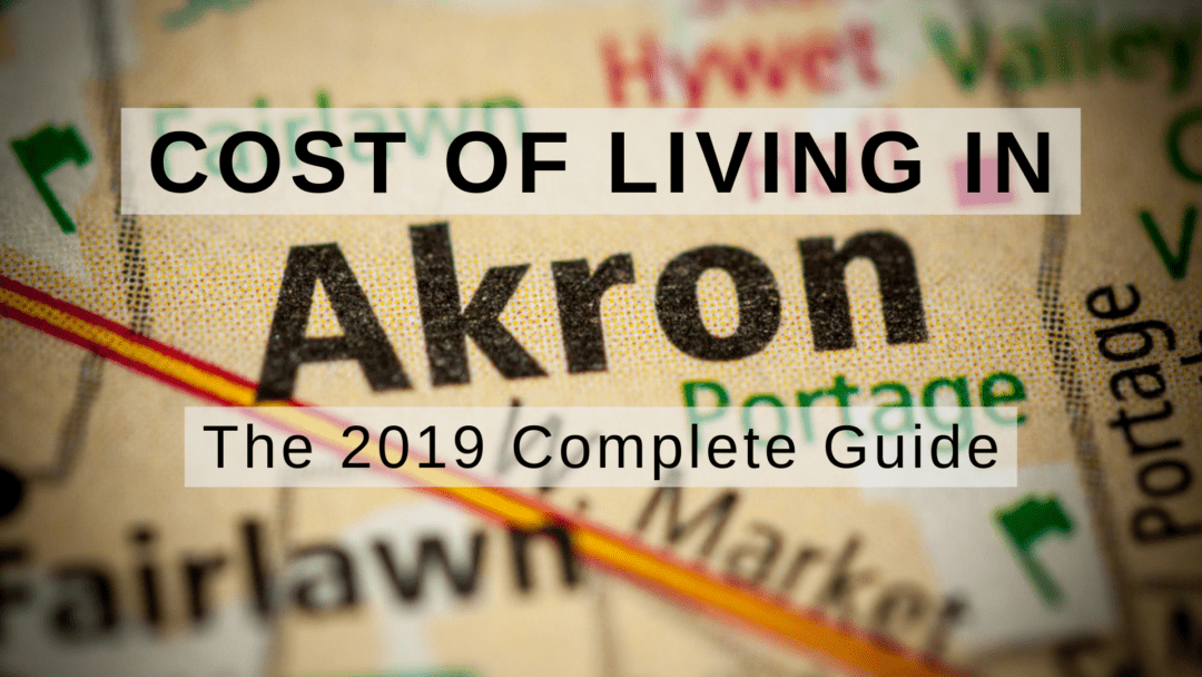 Cost of Living in Akron, OH | The 2019 Complete Guide