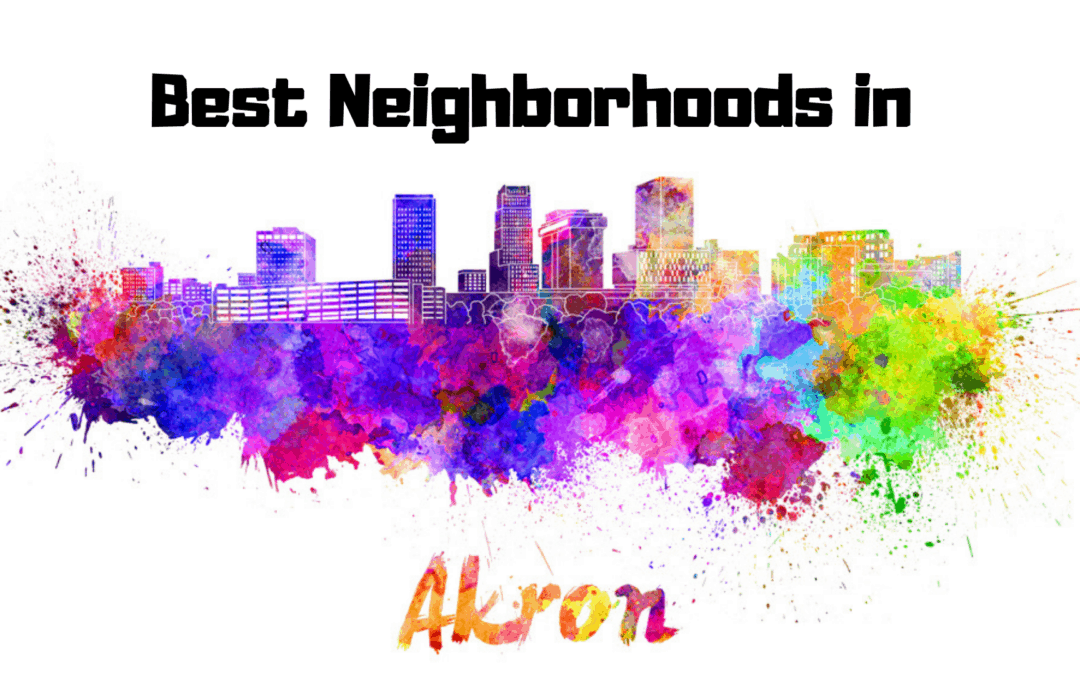 The Best Neighborhoods in Akron, OH – 2019