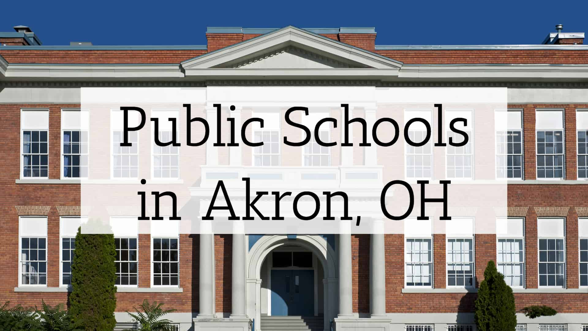 "Front of a classic American high school with text overlay reading ""Public Schools in Akron, OH."""
