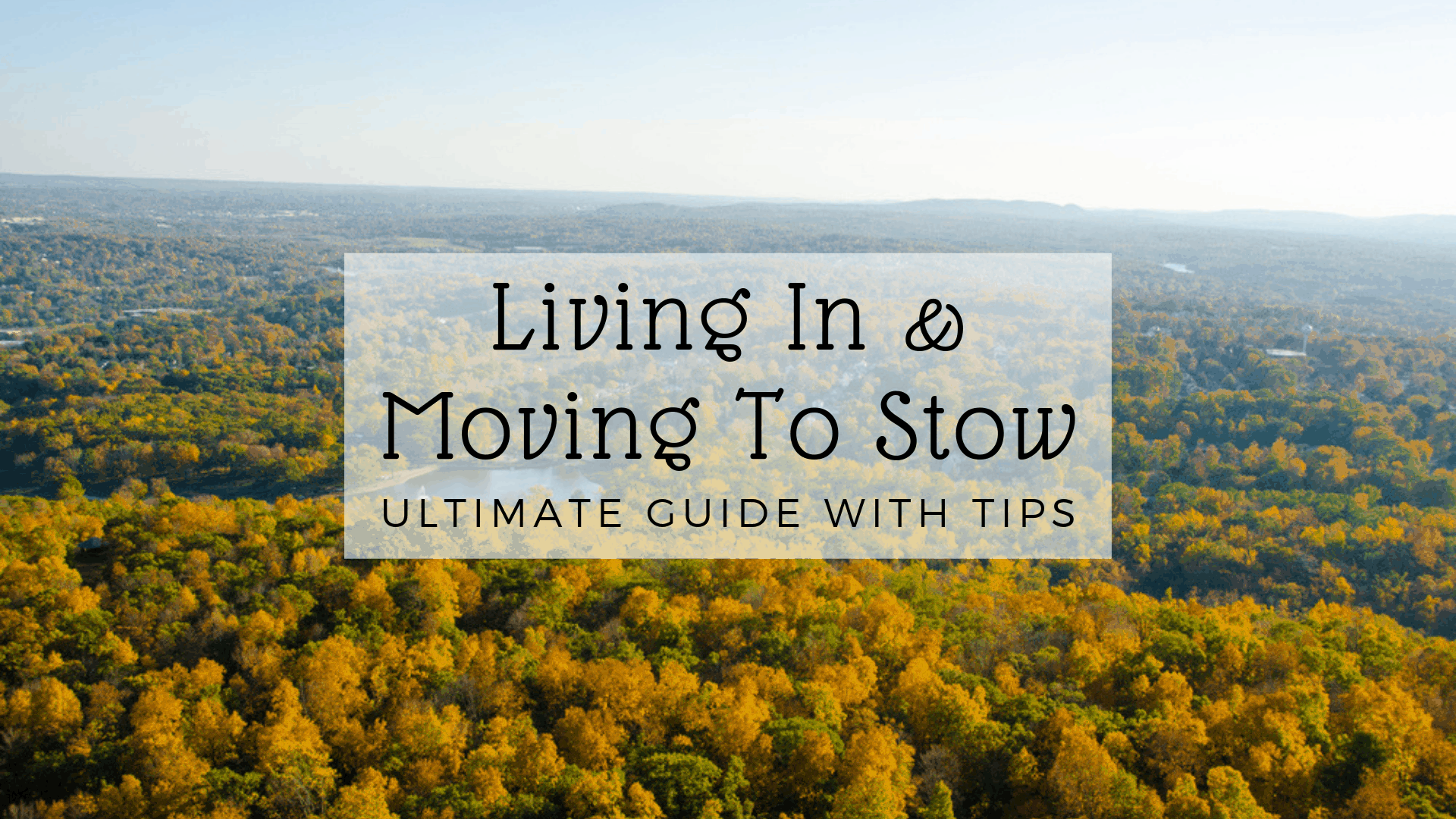 Living In & Moving To Stow - Ultimate Guide With Tips