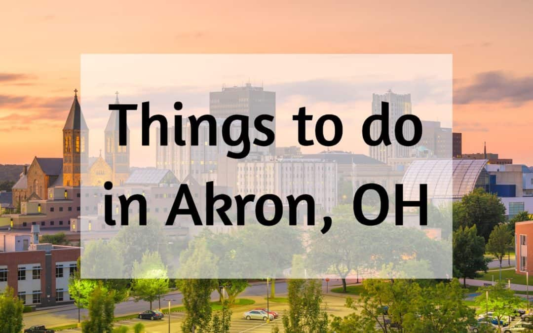 20 Best Things to do in Akron, Ohio – 2019 Edition   Krupp Moving & Storage