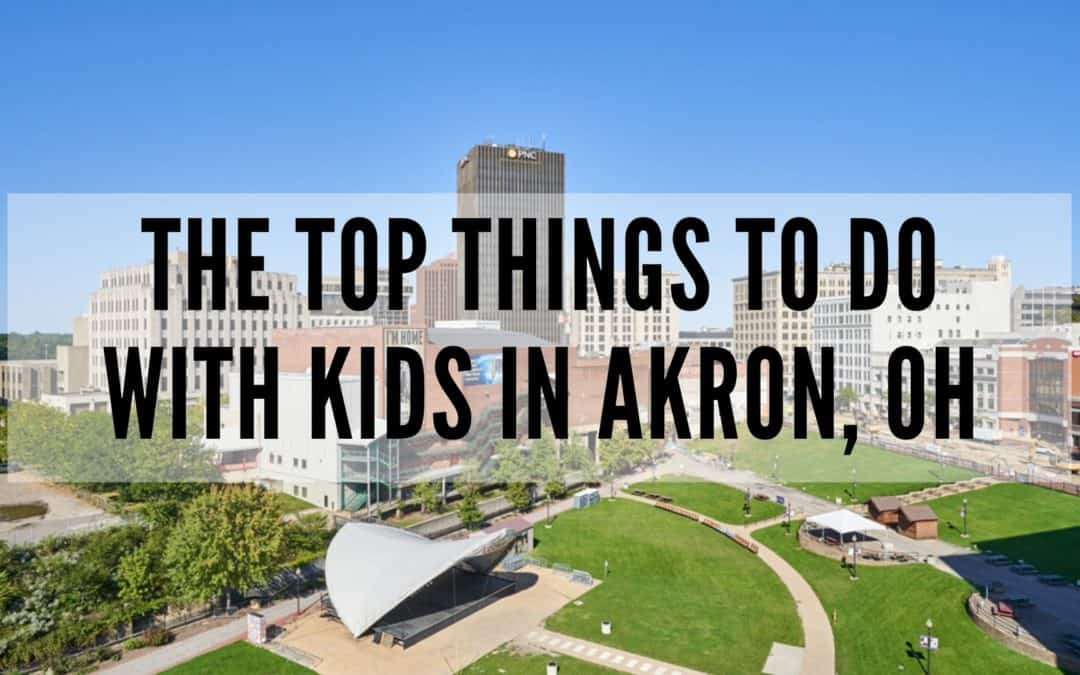 Top Things to do in Akron, OH With Kids   (2020) Akron Family Fun
