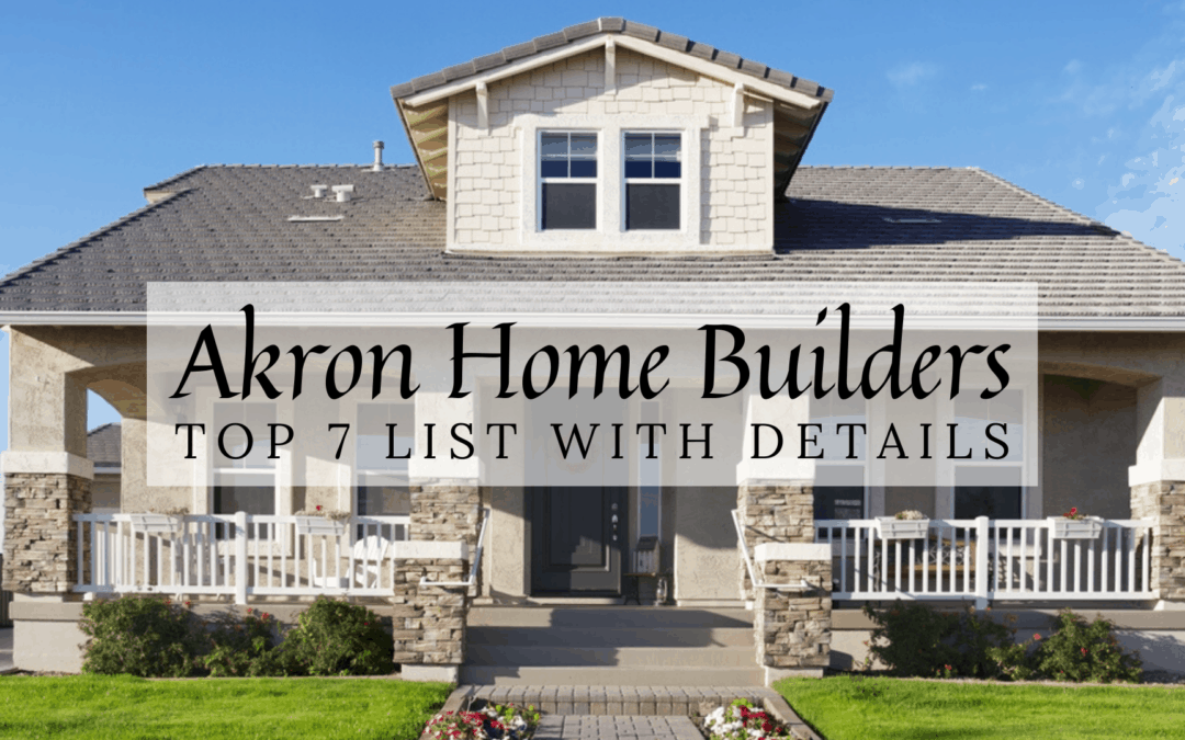 Akron, OH Home Builders (2020) | Top 7 List With Details