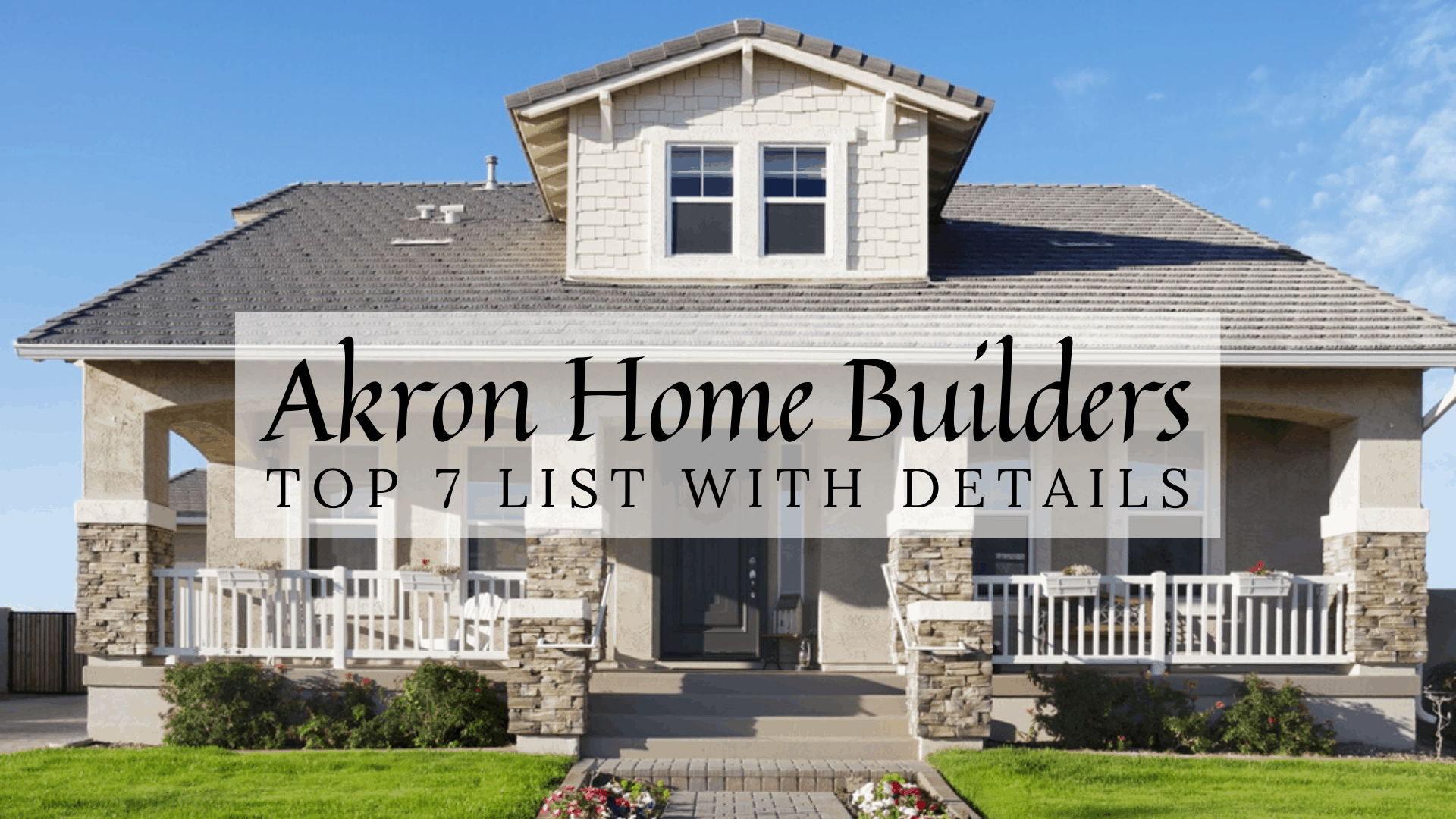 Akron, OH Home Builders | Top 7 List With Details
